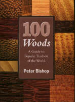 100 Woods A Guide to Popular Timbers of the World by Peter Bishop