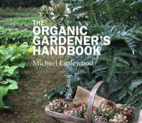 The Organic Gardeners Handbook by Michael Littlewood