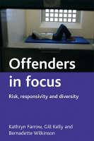 Offenders in Focus Risk, Responsivity and Diversity by Kathryn Farrow, Gill Kelly, Bernadette Wilkinson
