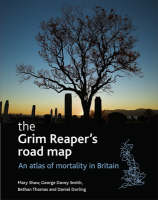 The Grim Reaper's Road Map An Atlas of Mortality in Britain by Mary Shaw, Bethan Thomas, George Davey Smith