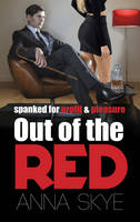 Out of the Red Spanked for profit and pleasure by Anna J. Skye