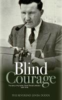 Blind Courage The Story of My Father, David Ronald Johnston 1924-1976 by Linda Dodds