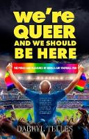 We're Queer And We Should Be Here The perils and pleasures of being a gay football fan by Darryl Telles