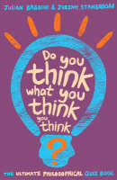 Do You Think What You Think You Think? The Ultimate Philosophy Quizbook by Jeremy Stangroom, Julian Baggini