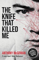 Cover for The Knife That Killed Me by Anthony Mcgowan