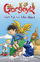 Gargoylz Get Up to Mischief by Jan Burchett, Sara Vogler