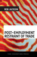 Post-Employment Restraint of Trade The competing interests of an ex-employee, an ex-employer and the public good by Rob Jackson