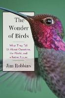 The Wonder of Birds What They Tell Us About Ourselves, the World, and a Better Future by Robbins