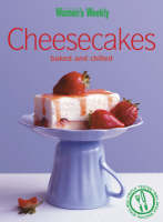 Cheesecakes Baked & Chilled Chilled and Baked by The Australian Women's Weekly