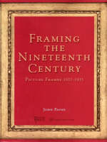 Framing the Nineteenth Century Picture Frames 1837-1935 by John Payne
