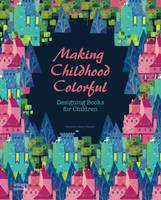 Making Childhood Colorful Designing Books for Children by The Images Publishing Group