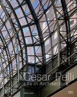 Cesar Pelli: Life in Architecture by Michael J. Crosbie