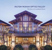 Hilton Wuhan Optics Valley The Story of a Landmark Resort by Xu Qi