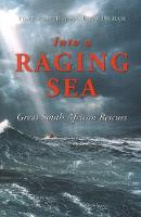 Into the Racing Sea Great South African Rescues by Tony Weaver, Andrew Ingram