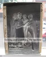 Tribing and untribing the archive: Volume 1 by Carolyn Hamilton, Nessa Liebhammer