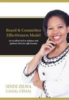 Creating Effective Boards and Committees An Excellent Tool to Enhance and Optimise Director Effectiveness by Sindi Zilwa