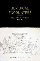 Juridical Encounters: Maori and the Colonial Courts, 1840-1852 by Shaunnagh Dorsett