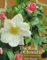 The Rose and the Clematis As Good Companions by John Howells