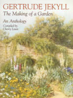 Gertrude Jekyll An Anthology - The Making of a Garden by Gertrude Jekyll
