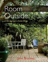 Room Outside A New Approach to Garden Design by John, Chairman of the Society of Garden Designers Brookes
