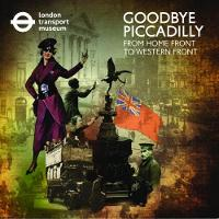Goodbye Piccadilly From Home Front to Western Front by London Transport Museum, Sue Mullins