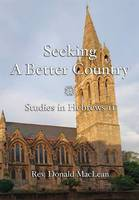 Seeking a Better Country Studies in Hebrews 11 by Donald MacLean