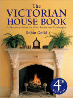 Victorian House Book, The A Practical Guide to Home Repair and Decoration by Robin Guild, Vernon Gibberd, Simon Rigge