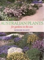 Australian Plants For Gardens in the Sun by W. Rodger Elliot
