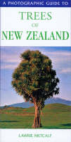 A Photographic Guide to the Trees of New Zealand by Lawrie Metcalf