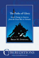 The Paths of Glory Social Change in America from the Great War to Vietnam by Brian M. Downing