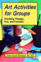 Art Activities for Groups Providing Therapy, Fun, and Function by Diane Fausek-Steinbach