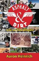 Asphalt & Dirt Life on Two Wheels by Aaron Heinrich
