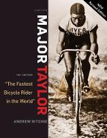 Major Taylor The Fastest Bicycle Racer in the World by Andrew Ritchie