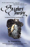 A Mother's Journey To Release Sorrow and Bear Joy by Sharon Kay