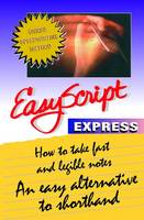 Easyscript Express -- How to Take Fast & Legible Notes An Easy Alternative to Shorthand by Thomas W., Ph.D. Phelan