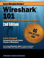 Wireshark 101 Essential Skills for Network Analysis by Laura (University of Surrey UK) Chappell, Gerald Combs