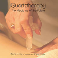 Quartztherapy The Medicine of the Future by Klaire D. Roy