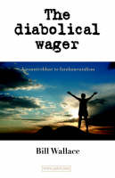 The Diabolical Wager A Counterblast to Fundamentalism by Bill Wallace