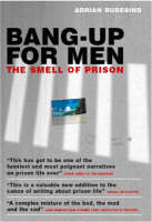 Bang Up for Men The Smell of Prison by Adrian Rudesind