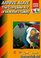 Arrive Alive Complete A-Z of Motorist's Safety by Graham Yuill