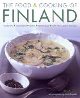 The Food and Cooking of Finland Traditions, Ingredients, Tastes and Techniques in Over 60 Classic Recipes by Anja Hill