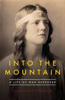 Into the Mountain A Life of Nan Shepherd by Charlotte Peacock