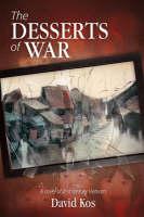 The Desserts of War A Novel of 21st Century Vietnam by David Kos