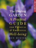 The Healing Garden A Practical Guide for Physical and Emotional Well-being by Sue Minter