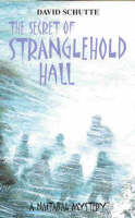 The Secret of Stranglehold Hall A Naitabal Mystery by David Schutte