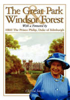 The Great Park and Windsor Forest With a Foreword by HRH the Prince Philip, Duke of Edinburgh by Clifford Smith