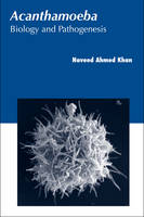 Acanthamoeba Biology and Pathogenesis by Naveed Khan
