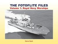 The Fotoflite Files Volume 1: Royal Navy Warships by