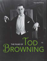 The Films of Tod Browning by Leger Grindon, Robin Blyn, Elisabeth Bronfen, Stefanie Diekmann