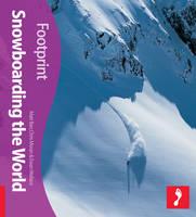 Snowboarding the World Footprint Activity & Lifestyle Guide by Matt Barr, Chris Moran, Ewan Wallis